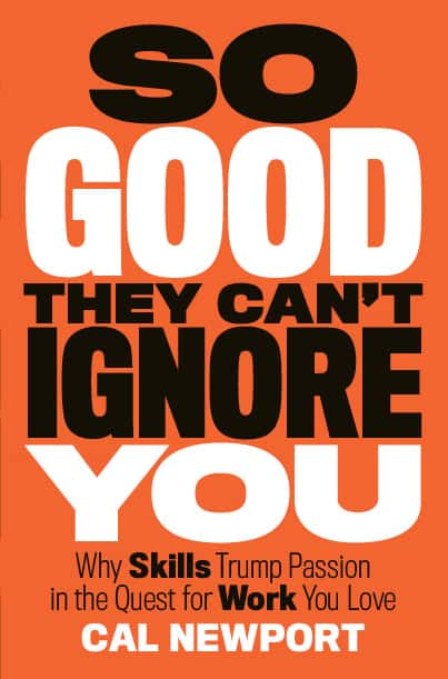 So Good They Can't Ignore You: Why Skills Trump Passion in